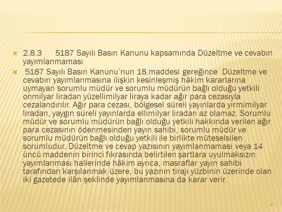  2.8.3 5187 Sayılı Basın Kanunu kapsamında Düzeltme ve cevabın yayımlanmaması  5187 Sayılı Basın Kanunu'nun 18.maddesi gereğince Düzeltme ve cevabın