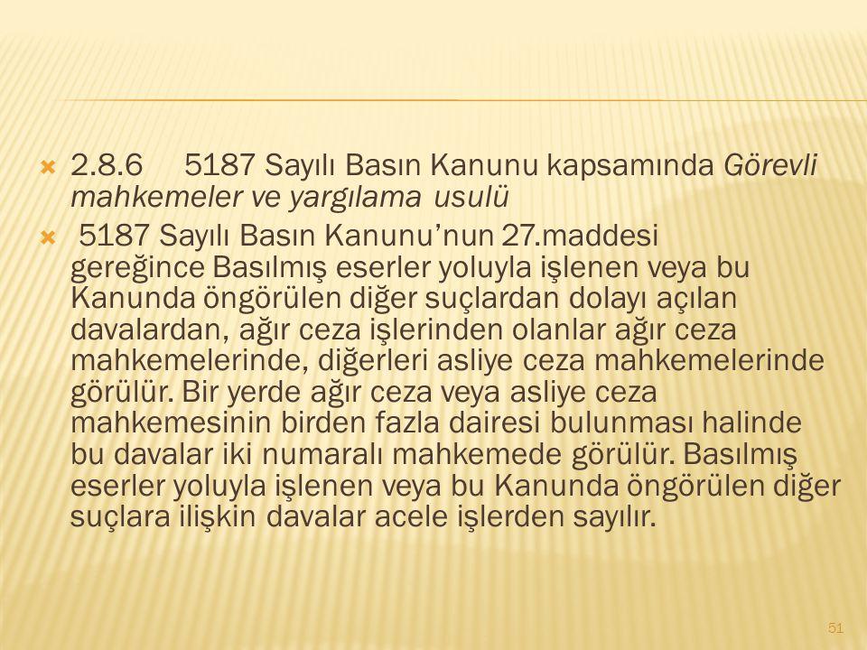  2.8.6 5187 Sayılı Basın Kanunu kapsamında Görevli mahkemeler ve yargılama usulü  5187 Sayılı Basın Kanunu'nun 27.maddesi gereğince Basılmış eserler