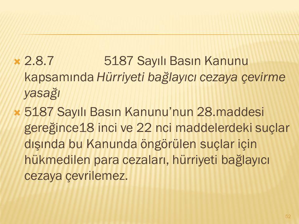  2.8.7 5187 Sayılı Basın Kanunu kapsamında Hürriyeti bağlayıcı cezaya çevirme yasağı  5187 Sayılı Basın Kanunu'nun 28.maddesi gereğince18 inci ve 22