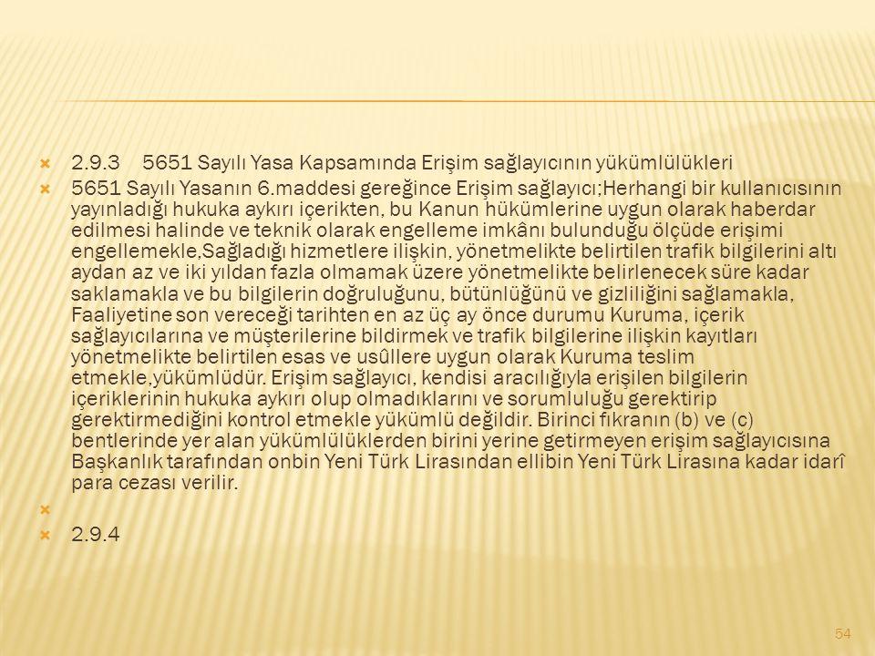  2.9.3 5651 Sayılı Yasa Kapsamında Erişim sağlayıcının yükümlülükleri  5651 Sayılı Yasanın 6.maddesi gereğince Erişim sağlayıcı;Herhangi bir kullanı