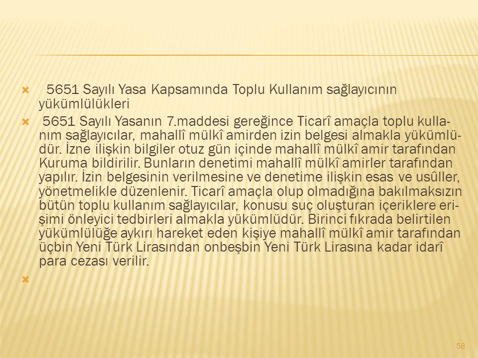  5651 Sayılı Yasa Kapsamında Toplu Kullanım sağlayıcının yükümlülükleri  5651 Sayılı Yasanın 7.maddesi gereğince Ticarî amaçla toplu kulla nım