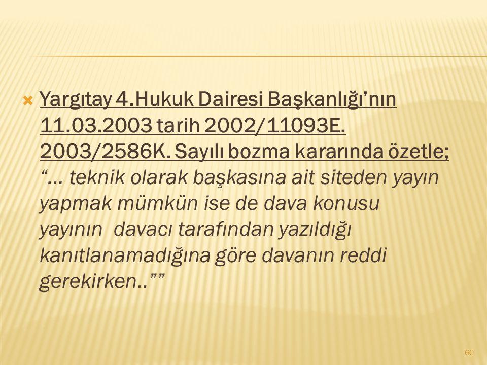 """ Yargıtay 4.Hukuk Dairesi Başkanlığı'nın 11.03.2003 tarih 2002/11093E. 2003/2586K. Sayılı bozma kararında özetle; """"… teknik olarak başkasına ait site"""