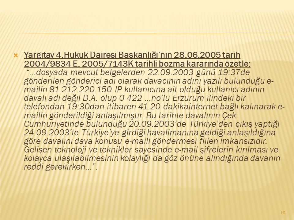 """ Yargıtay 4.Hukuk Dairesi Başkanlığı'nın 28.06.2005 tarih 2004/9834 E. 2005/7143K tarihli bozma kararında özetle; """"…dosyada mevcut belgelerden 22.09."""