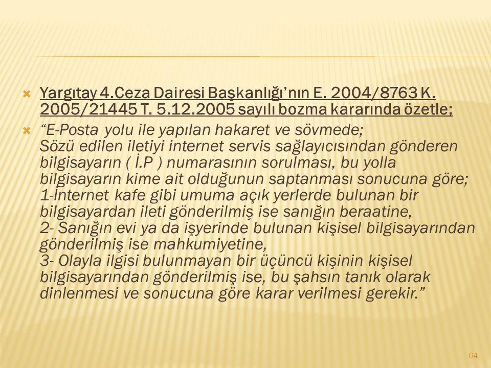 """ Yargıtay 4.Ceza Dairesi Başkanlığı'nın E. 2004/8763 K. 2005/21445 T. 5.12.2005 sayılı bozma kararında özetle;  """"E-Posta yolu ile yapılan hakaret ve"""