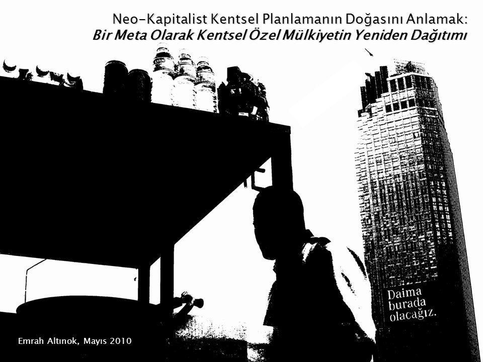 Emrah Altınok, Mayıs 2010 Neo-Kapitalist Kentsel Planlamanın Doğasını Anlamak: Bir Meta Olarak Kentsel Özel Mülkiyetin Yeniden Dağıtımı Bir Meta Olarak Kentsel Özel Mülkiyetin Yeniden Dağıtımı