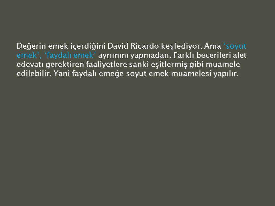 Değerin emek içerdiğini David Ricardo keşfediyor.