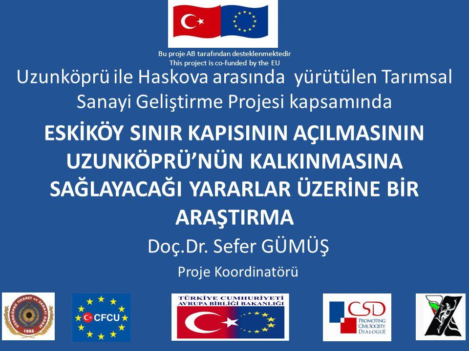 Bu proje AB tarafından desteklenmektedir This project is co-funded by the EU ESKİKÖY SINIR KAPISININ AÇILMASININ UZUNKÖPRÜ'NÜN KALKINMASINA SAĞLAYACAĞ