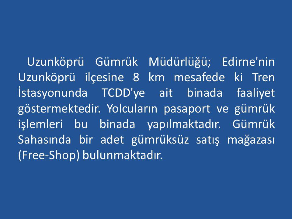 Uzunköprü Gümrük Müdürlüğü; Edirne'nin Uzunköprü ilçesine 8 km mesafede ki Tren İstasyonunda TCDD'ye ait binada faaliyet göstermektedir. Yolcuların pa