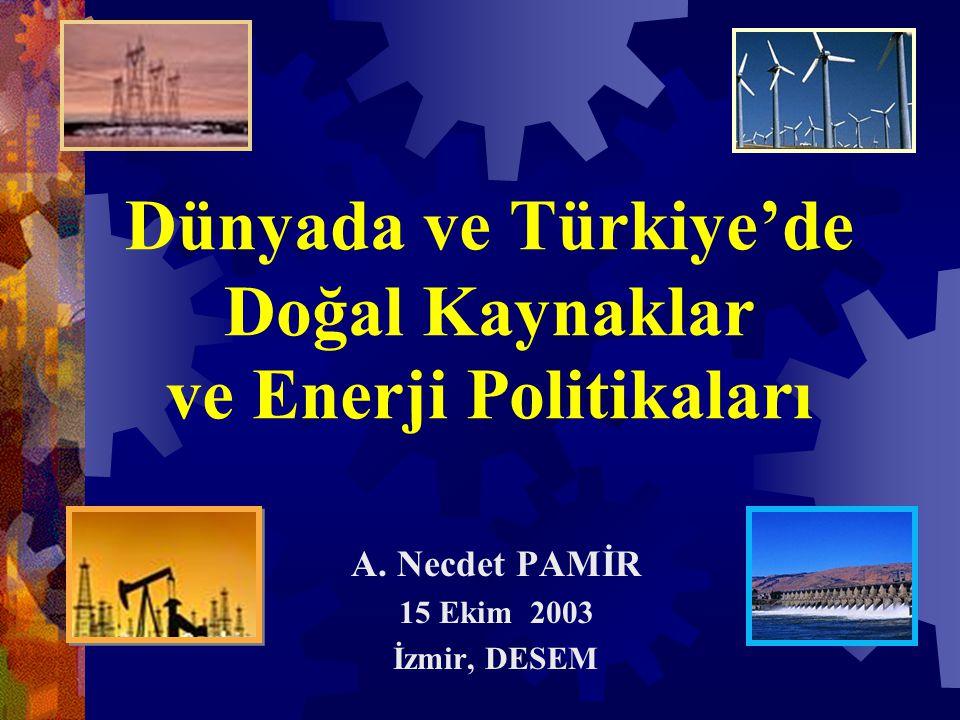 Dünyada ve Türkiye'de Doğal Kaynaklar ve Enerji Politikaları A.