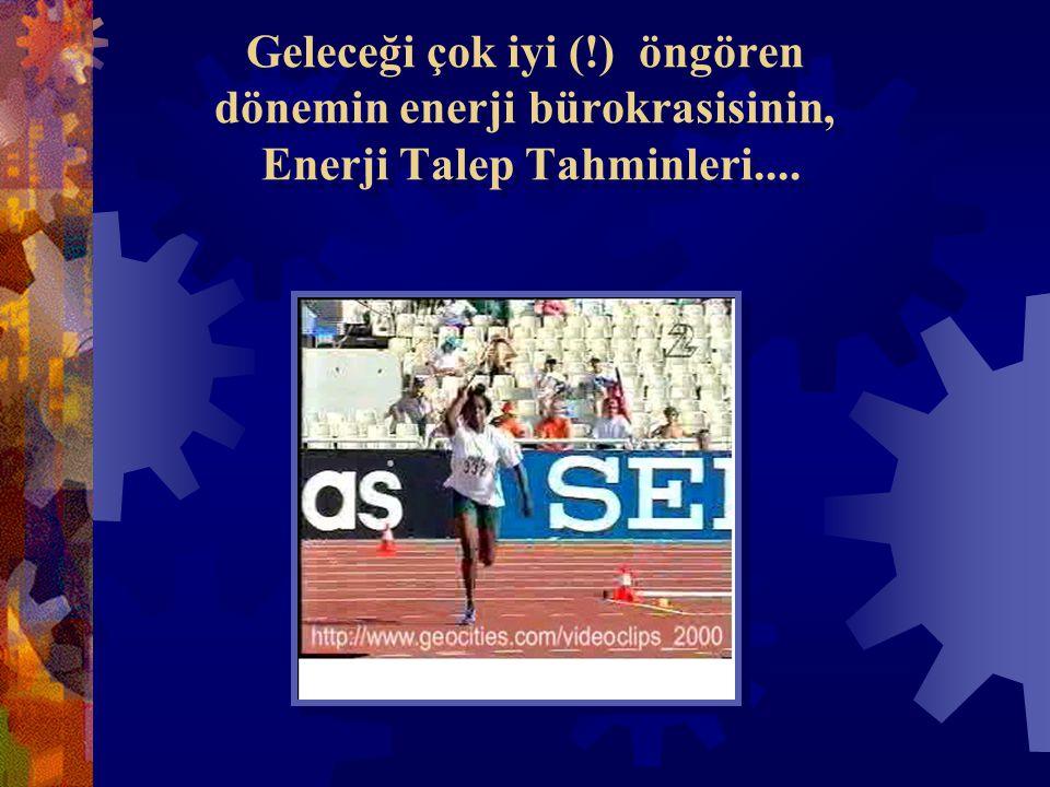 Geleceği çok iyi (!) öngören dönemin enerji bürokrasisinin, Enerji Talep Tahminleri....