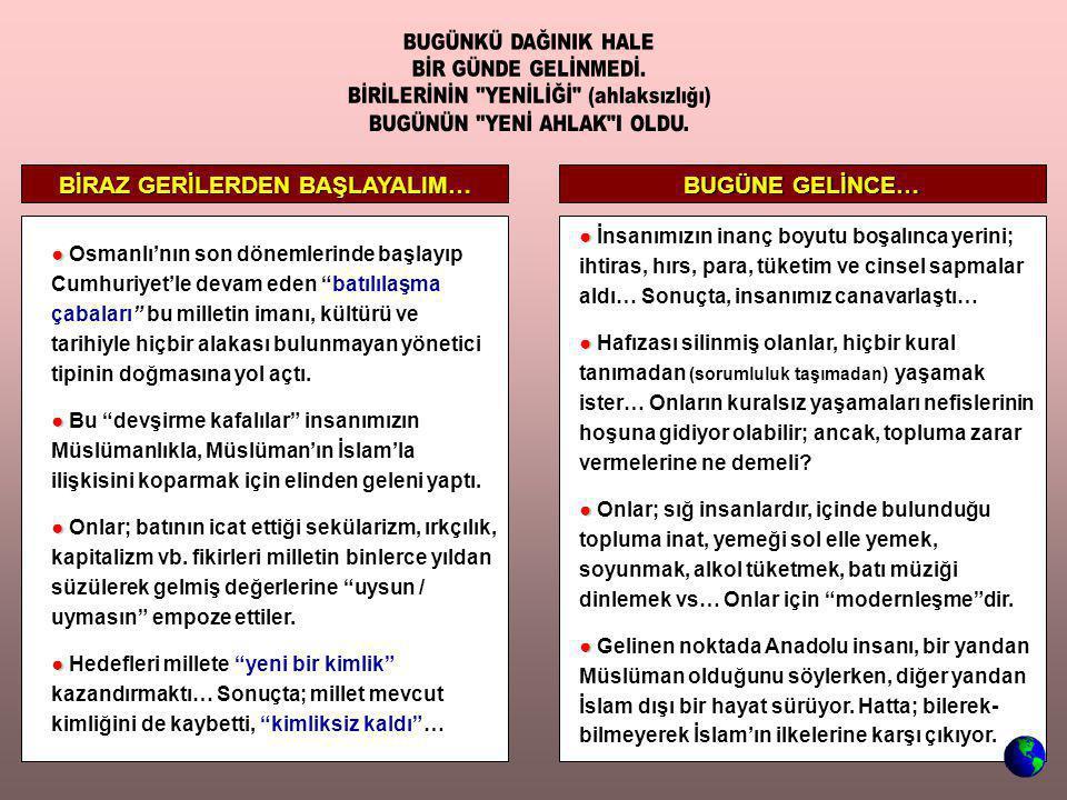 """BİRAZ GERİLERDEN BAŞLAYALIM… ● ● Osmanlı'nın son dönemlerinde başlayıp Cumhuriyet'le devam eden """"batılılaşma çabaları"""" bu milletin imanı, kültürü ve t"""
