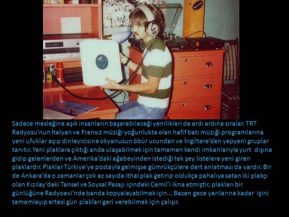 1967 yılında ufak tefek bir genç o radyoevinin kapısından içeri ilk adımını atar. Bir yıl sonra kurumun açtığı hafif batı müziği prodüktörü sınavında