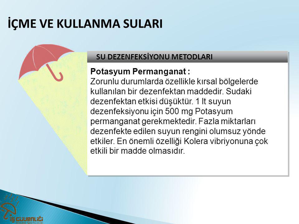 SU DEZENFEKSİYONU METODLARI Potasyum Permanganat : Zorunlu durumlarda özellikle kırsal bölgelerde kullanılan bir dezenfektan maddedir. Sudaki dezenfek