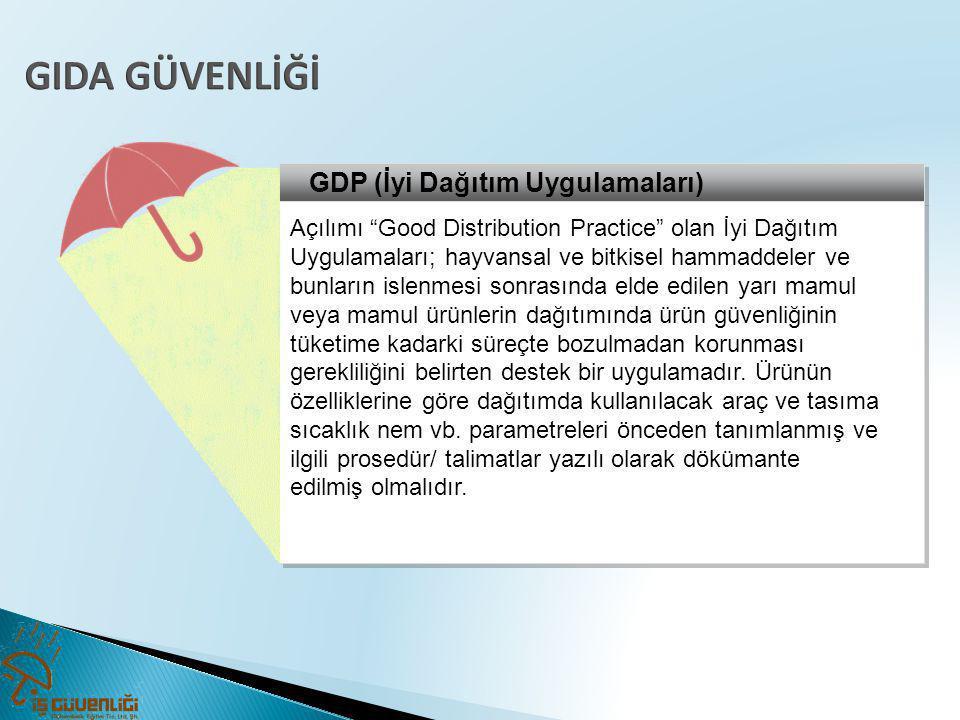 """GDP (İyi Dağıtım Uygulamaları) Açılımı """"Good Distribution Practice"""" olan İyi Dağıtım Uygulamaları; hayvansal ve bitkisel hammaddeler ve bunların islen"""