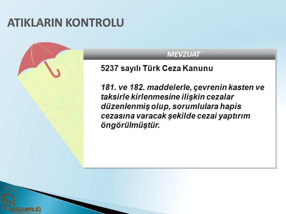 MEVZUAT 5237 sayılı Türk Ceza Kanunu 181. ve 182. maddelerle, çevrenin kasten ve taksirle kirlenmesine ilişkin cezalar düzenlenmiş olup, sorumlulara h