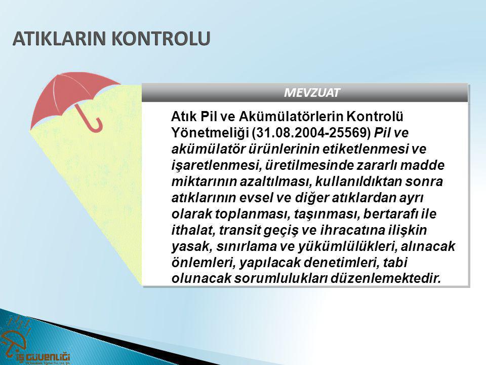 MEVZUAT Atık Pil ve Akümülatörlerin Kontrolü Yönetmeliği (31.08.2004-25569) Pil ve akümülatör ürünlerinin etiketlenmesi ve işaretlenmesi, üretilmesind