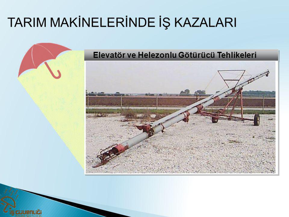 Elevatör ve Helezonlu Götürücü Tehlikeleri TARIM MAKİNELERİNDE İŞ KAZALARI