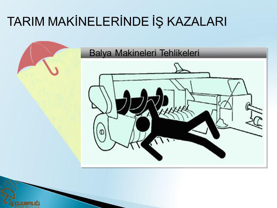 Balya Makineleri Tehlikeleri TARIM MAKİNELERİNDE İŞ KAZALARI