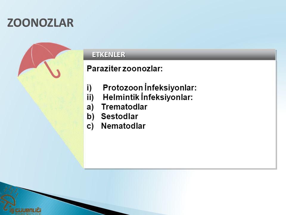 ETKENLERETKENLER Paraziter zoonozlar: i)Protozoon İnfeksiyonlar: ii)Helmintik İnfeksiyonlar: a)Trematodlar b)Sestodlar c)Nematodlar Paraziter zoonozla