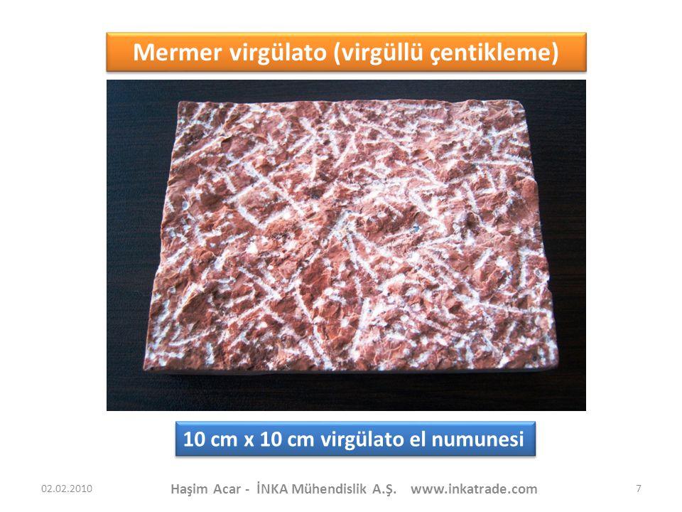 Haşim Acar - İNKA Mühendislik A.Ş. www.inkatrade.com 7 Mermer virgülato (virgüllü çentikleme) 10 cm x 10 cm virgülato el numunesi