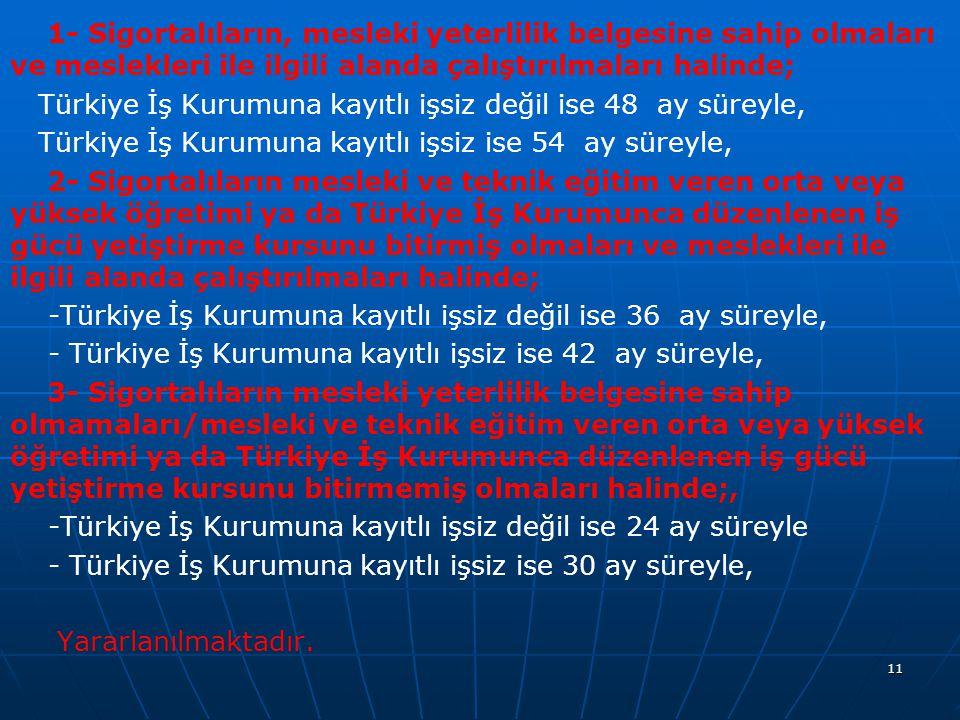 1- Sigortalıların, mesleki yeterlilik belgesine sahip olmaları ve meslekleri ile ilgili alanda çalıştırılmaları halinde; Türkiye İş Kurumuna kayıtlı i