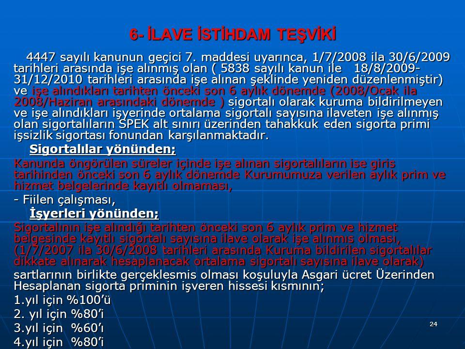 6- İLAVE İSTİHDAM TEŞVİKİ 4447 sayılı kanunun geçici 7. maddesi uyarınca, 1/7/2008 ila 30/6/2009 tarihleri arasında işe alınmış olan ( 5838 sayılı kan
