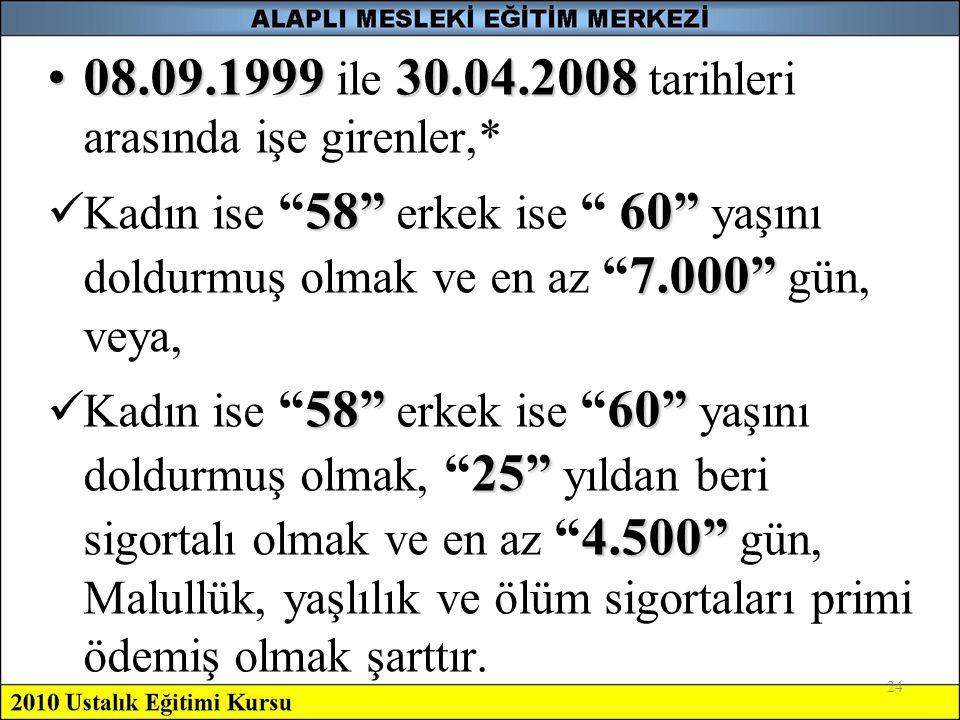 """24 •08.09.1999 30.04.2008 •08.09.1999 ile 30.04.2008 tarihleri arasında işe girenler,* 58""""60"""" 7.000""""  Kadın ise """"58"""" erkek ise """" 60"""" yaşını doldurmuş"""
