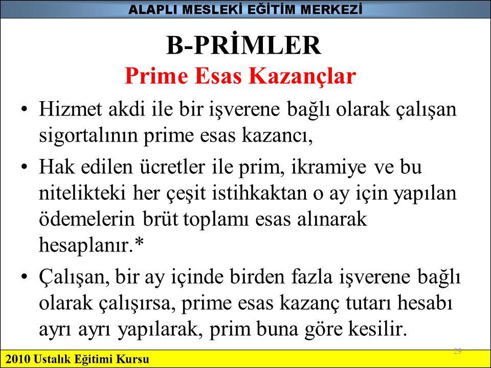 29 B-PRİMLER Prime Esas Kazançlar •Hizmet akdi ile bir işverene bağlı olarak çalışan sigortalının prime esas kazancı, •Hak edilen ücretler ile prim, i