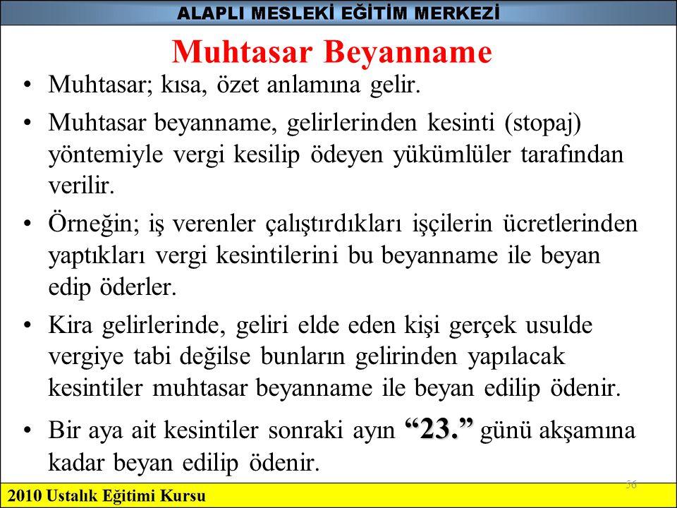 56 Muhtasar Beyanname •Muhtasar; kısa, özet anlamına gelir. •Muhtasar beyanname, gelirlerinden kesinti (stopaj) yöntemiyle vergi kesilip ödeyen yüküml