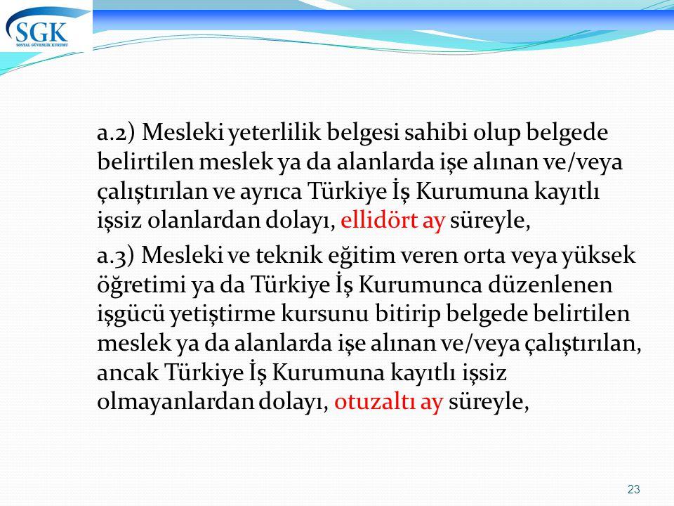 23 a.2) Mesleki yeterlilik belgesi sahibi olup belgede belirtilen meslek ya da alanlarda işe alınan ve/veya çalıştırılan ve ayrıca Türkiye İş Kurumuna