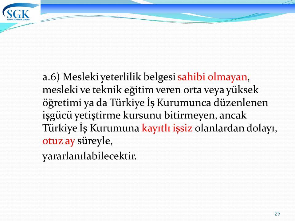 25 a.6) Mesleki yeterlilik belgesi sahibi olmayan, mesleki ve teknik eğitim veren orta veya yüksek öğretimi ya da Türkiye İş Kurumunca düzenlenen işgü