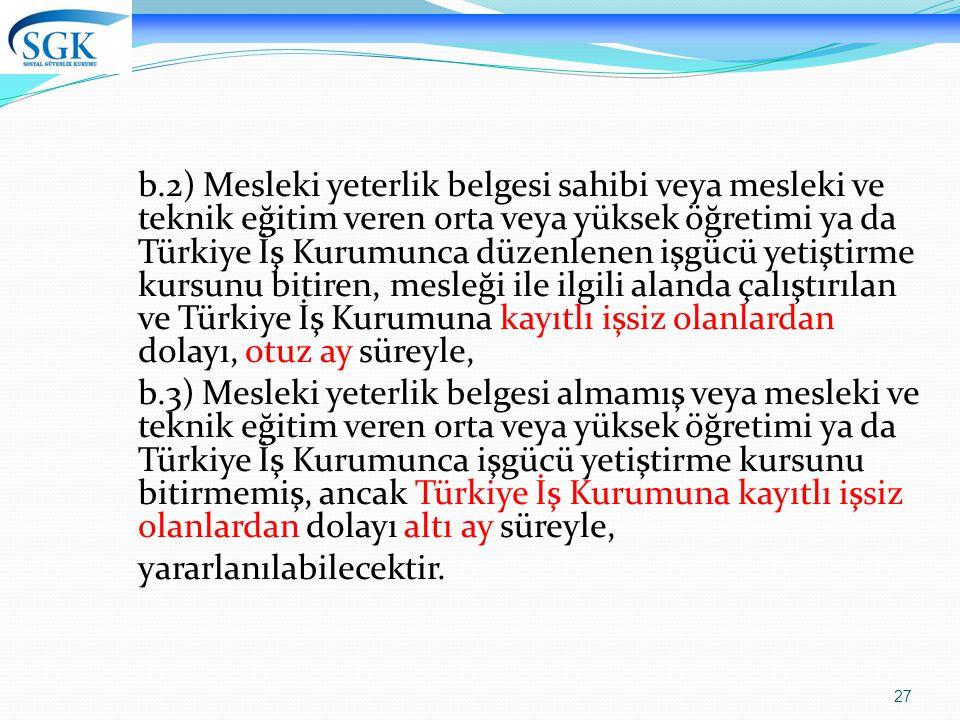 27 b.2) Mesleki yeterlik belgesi sahibi veya mesleki ve teknik eğitim veren orta veya yüksek öğretimi ya da Türkiye İş Kurumunca düzenlenen işgücü yet