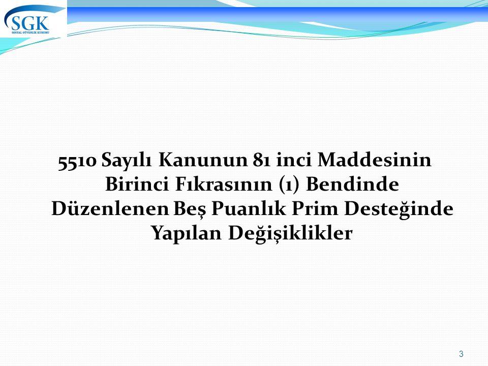3 5510 Sayılı Kanunun 81 inci Maddesinin Birinci Fıkrasının (ı) Bendinde Düzenlenen Beş Puanlık Prim Desteğinde Yapılan Değişiklikler