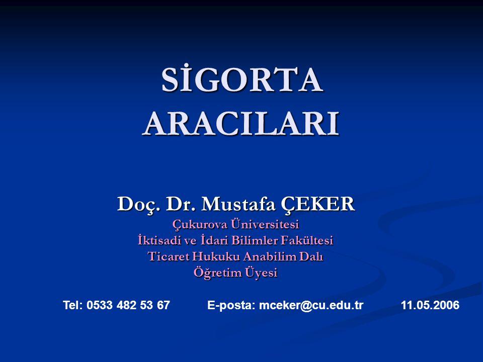 SİGORTA ARACILARI Doç. Dr. Mustafa ÇEKER Çukurova Üniversitesi İktisadi ve İdari Bilimler Fakültesi Ticaret Hukuku Anabilim Dalı Öğretim Üyesi Tel: 05