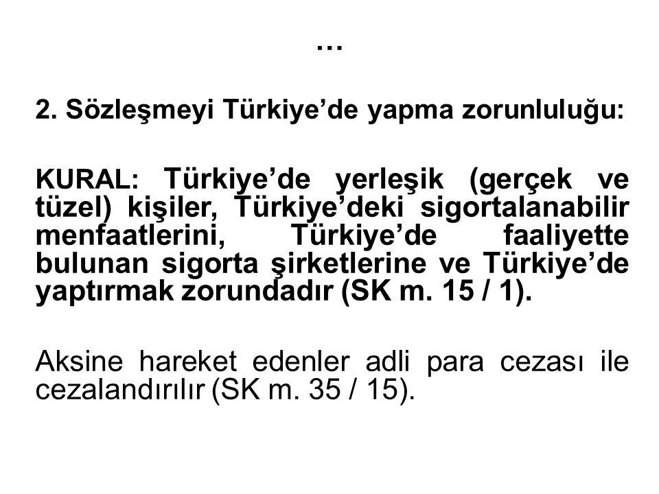 … 2. Sözleşmeyi Türkiye'de yapma zorunluluğu: KURAL: Türkiye'de yerleşik (gerçek ve tüzel) kişiler, Türkiye'deki sigortalanabilir menfaatlerini, Türki