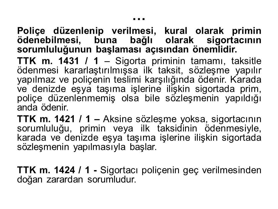 … Poliçe düzenlenip verilmesi, kural olarak primin ödenebilmesi, buna bağlı olarak sigortacının sorumluluğunun başlaması açısından önemlidir.