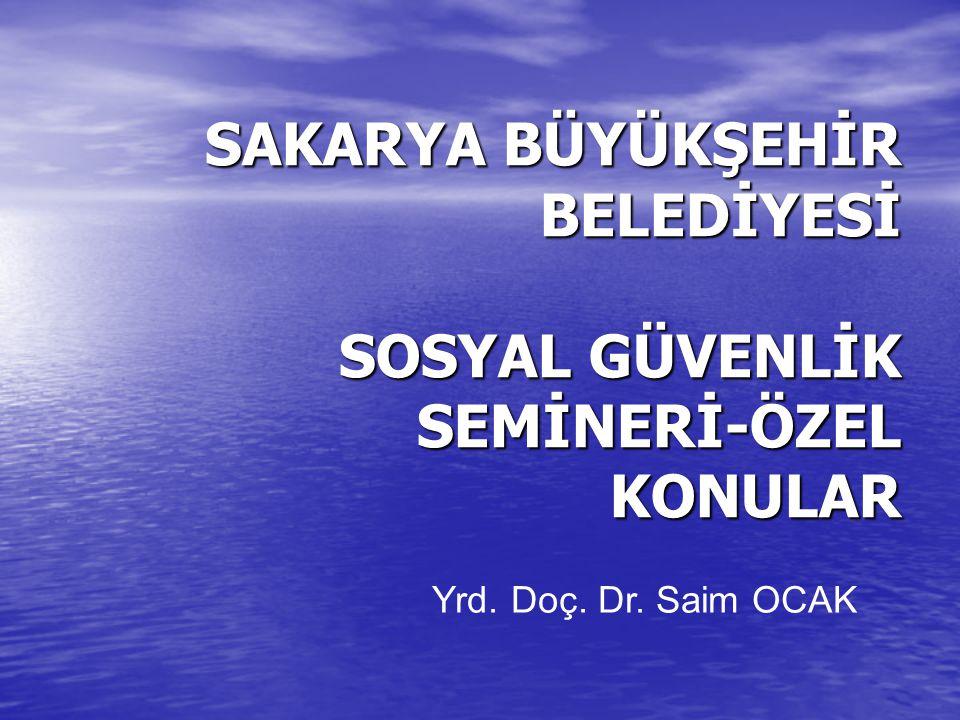 Yrd. Doç. Dr. Saim OCAK SAKARYA BÜYÜKŞEHİR BELEDİYESİ SOSYAL GÜVENLİK SEMİNERİ-ÖZEL KONULAR