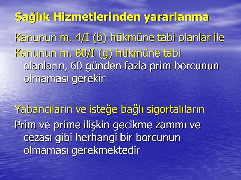 Sağlık Hizmetlerinden yararlanma Kanunun m.4/I (b) hükmüne tabi olanlar ile Kanunun m.