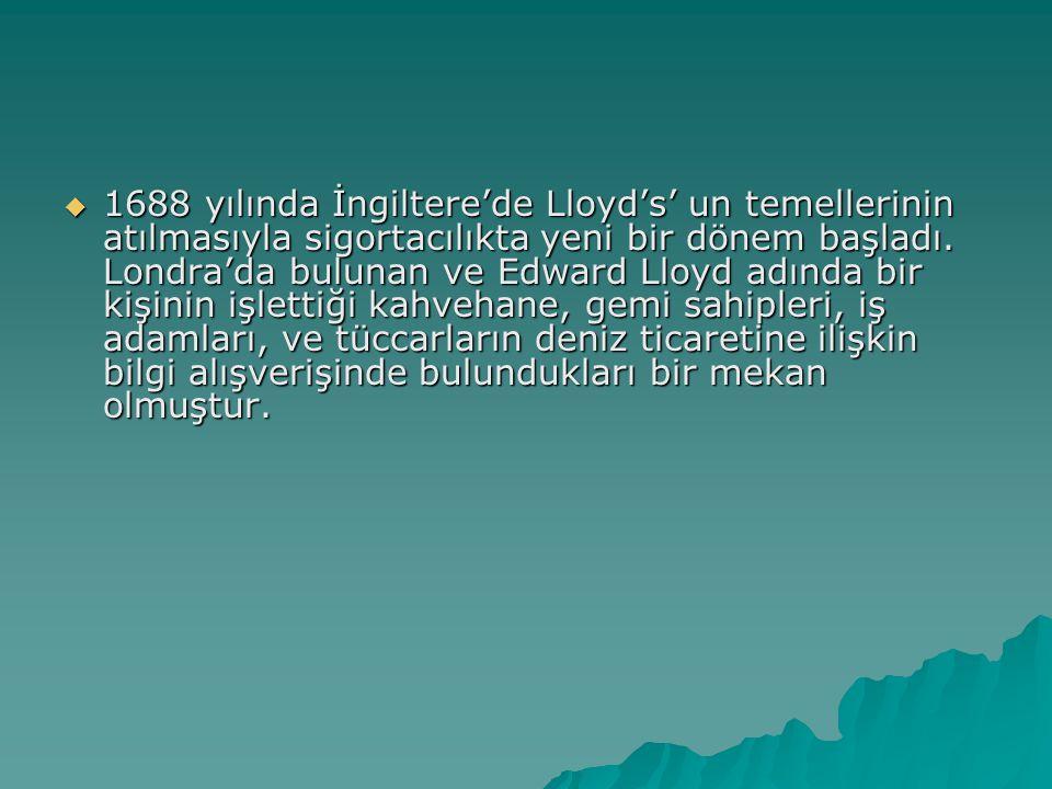  1688 yılında İngiltere'de Lloyd's' un temellerinin atılmasıyla sigortacılıkta yeni bir dönem başladı.
