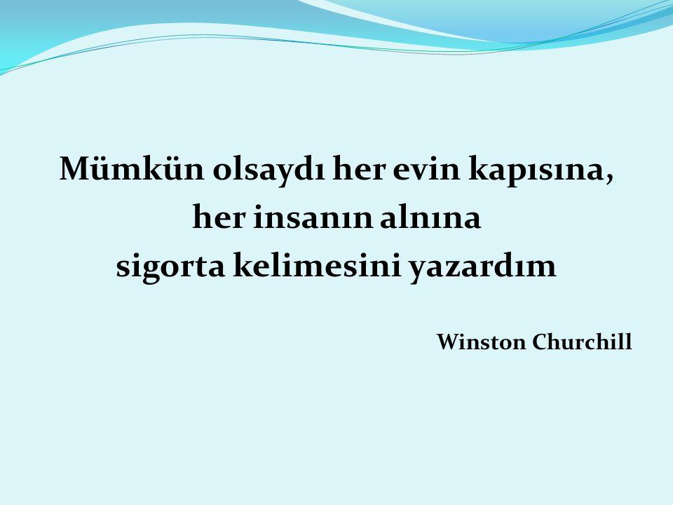 Mümkün olsaydı her evin kapısına, her insanın alnına sigorta kelimesini yazardım Winston Churchill