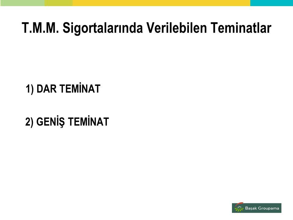 T.M.M. Sigortalarında Verilebilen Teminatlar 1) DAR TEMİNAT 2) GENİŞ TEMİNAT