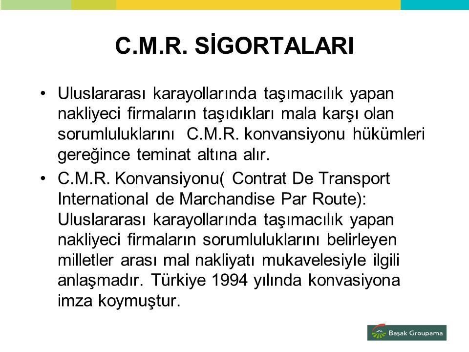 C.M.R. SİGORTALARI •Uluslararası karayollarında taşımacılık yapan nakliyeci firmaların taşıdıkları mala karşı olan sorumluluklarını C.M.R. konvansiyon