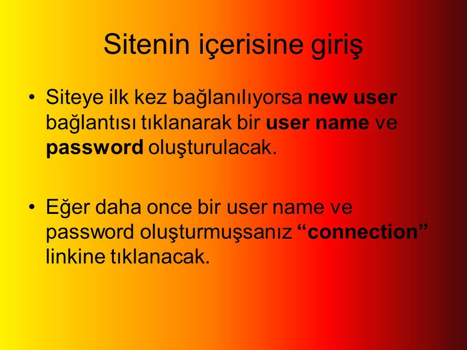 Sitenin içerisine giriş •Siteye ilk kez bağlanılıyorsa new user bağlantısı tıklanarak bir user name ve password oluşturulacak.