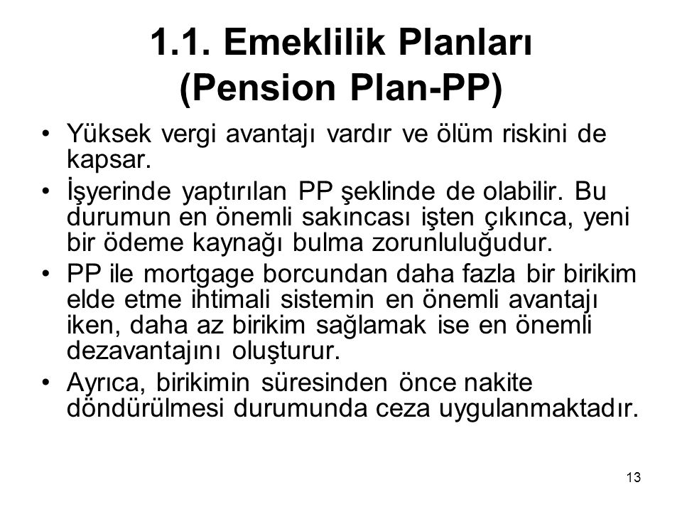 13 1.1. Emeklilik Planları (Pension Plan-PP) •Yüksek vergi avantajı vardır ve ölüm riskini de kapsar. •İşyerinde yaptırılan PP şeklinde de olabilir. B