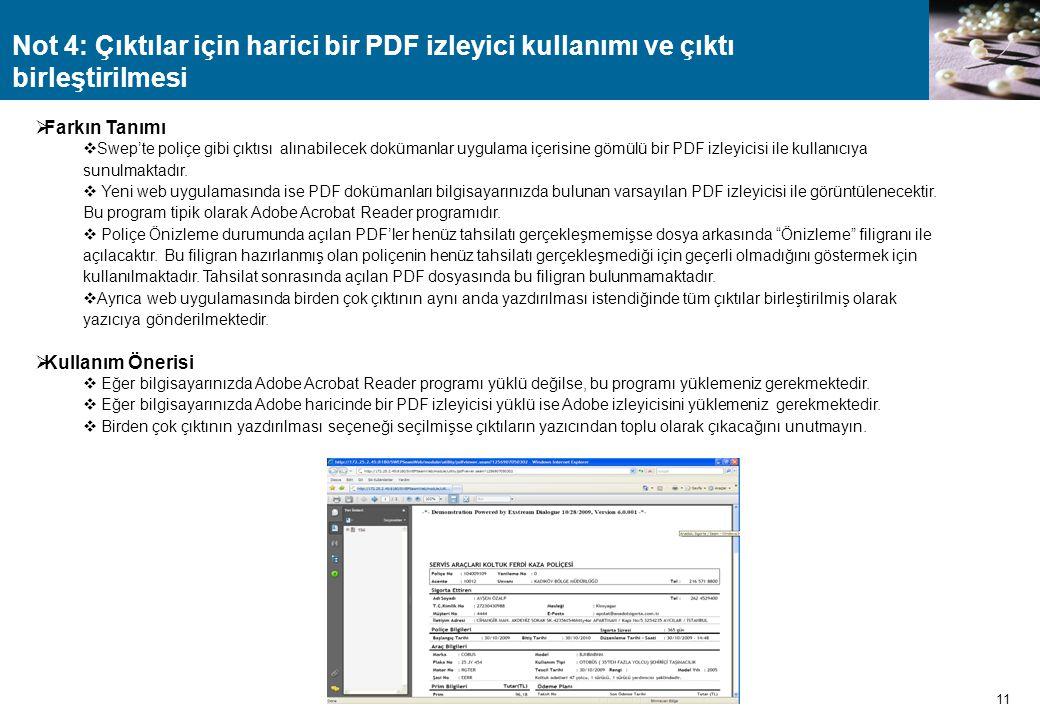 Not 4: Çıktılar için harici bir PDF izleyici kullanımı ve çıktı birleştirilmesi 11  Farkın Tanımı  Swep'te poliçe gibi çıktısı alınabilecek dokümanl