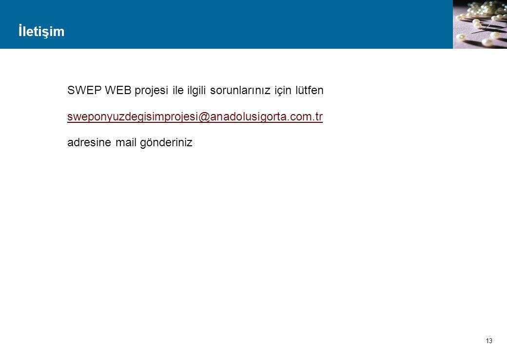 İletişim 13 SWEP WEB projesi ile ilgili sorunlarınız için lütfen sweponyuzdegisimprojesi@anadolusigorta.com.tr adresine mail gönderiniz