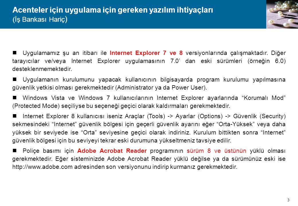 Acenteler için uygulama için gereken yazılım ihtiyaçları (İş Bankası Hariç )  Uygulamamız şu an itibarı ile Internet Explorer 7 ve 8 versiyonlarında