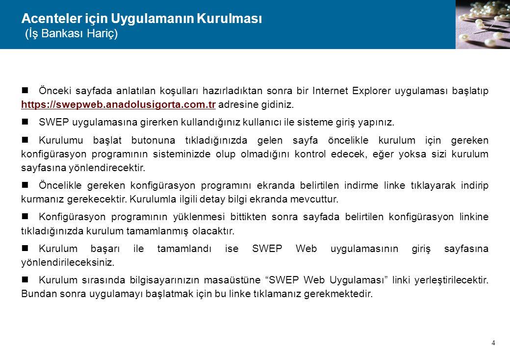 Acenteler için Uygulamanın Kurulması (İş Bankası Hariç)  Önceki sayfada anlatılan koşulları hazırladıktan sonra bir Internet Explorer uygulaması başl