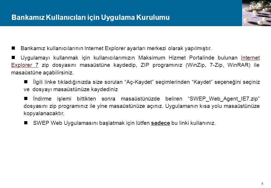 6 Bankamız Kullanıcıları için Uygulama Kurulumu  Bankamız kullanıcılarının Internet Explorer ayarları merkezi olarak yapılmıştır.  Uygulamayı kullan