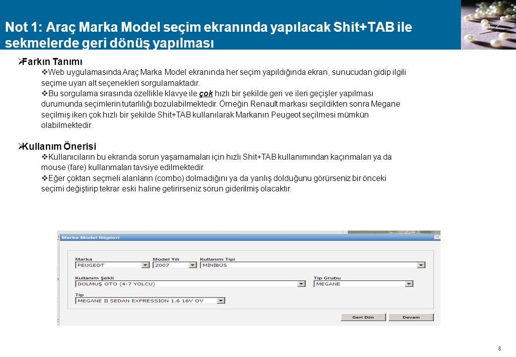 8 Not 1: Araç Marka Model seçim ekranında yapılacak Shit+TAB ile sekmelerde geri dönüş yapılması  Farkın Tanımı  Web uygulamasında Araç Marka Model